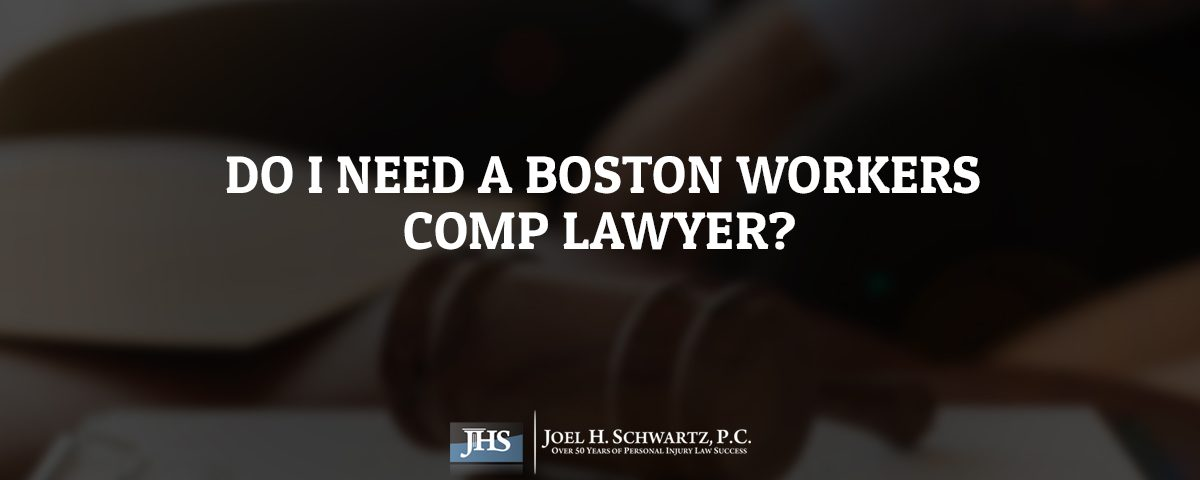 Do I Need a Boston Workers Comp Lawyer?